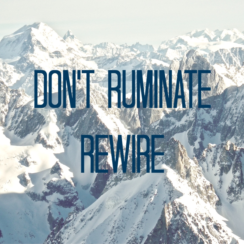 Don't ruminate - Rewire (Kate goes Global)